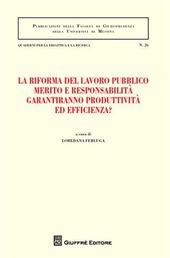 La riforma del lavoro pubblico merito e responsabilità garantiranno produttività ed efficienza? Atti del Convegno (Messina, 12-13 febbraio 2010)