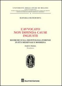 Libro L' avvocato non difende cause ingiuste. Ricerche sulla deontologia forense in età medievale e moderna. Vol. 1: Il medioevo. Raffaella Bianchi Riva