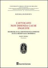 L' avvocato non difende cause ingiuste. Ricerche sulla deontologia forense in età medievale e moderna. Vol. 1: Il medioevo.