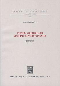 L' opera giuridica di Massimo Severo Giannini. Vol. 1: (1939-1950).