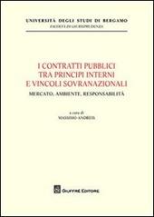 I contratti pubblici tra principi interni e vincoli sovranazionali. Mercato, ambiente, responsabilità