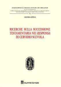 Libro Ricerche sulla successione testamentaria nei «Responsa» di Cervidio Scevola Alessia Spina