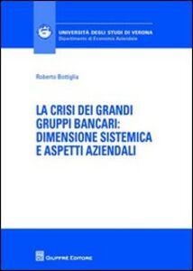 Libro La crisi dei grandi gruppi bancari. Dimensione sistemica e aspetti aziendali Roberto Bottiglia