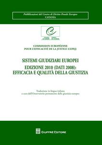 Libro Sistemi giudiziari europei edizione 2010 (dati 2008). Efficacia e qualità della giustizia