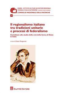 Libro Il regionalismo italiano tra tradizioni unitarie e processi di federalismo. Contributo allo studio della crisi della forma di stato in Italia
