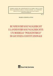 Libro Bundesverfassungsgericht e Landesverfassungsgerichte: un modello «policentrico» di giustizia costituzionale M. Daniela Poli