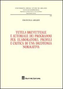 Libro Tutela brevettuale e autoriale dei programmi per elaboratore. Profili e critica di una dicotomia normativa Emanuela Arezzo
