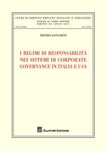 Libro I regimi di responsabilità nei sistemi di corporate governance in Italia e USA Pietro Longhini