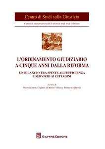 Libro L' ordinamento giudiziario a cinque anni dalla riforma. Un bilancio tra spinte all'efficienza e servizio ai cittadini. Atti del Convegno (Milano, 21 giugno 2011)