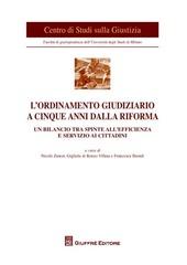 L' ordinamento giudiziario a cinque anni dalla riforma. Un bilancio tra spinte all'efficienza e servizio ai cittadini. Atti del Convegno (Milano, 21 giugno 2011)