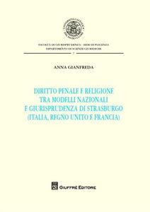 Libro Diritto penale e religione tra modelli nazionali e giurisprudenza di Strasburgo (Italia, Regno Unito e Francia) Anna Gianfreda