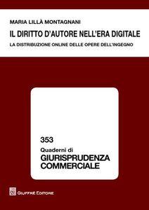 Foto Cover di Il diritto d'autore nell'era digitale. La distribuzione online delle opere dell'ingegno, Libro di M. Lillà Montagnani, edito da Giuffrè