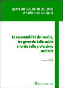 Foto Cover di La responsabilità del medico, tra garanzia della salute e tutela della professione sanitaria, Libro di  edito da Giuffrè