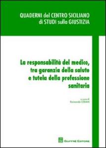 Libro La responsabilità del medico, tra garanzia della salute e tutela della professione sanitaria