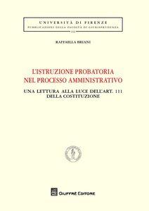 Foto Cover di L' istruzione probatoria nel processo amministrativo. Una lettura alla luce dell'art. 111 della Costituzione, Libro di Raffaella Briani, edito da Giuffrè