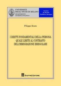 Libro I diritti fondamentali della persona quale limite al contrasto dell'immigrazione irregolare Filippo Scuto
