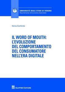 Libro Il word of mouth. L'evoluzione del comportamento del consumatore nell'era digitale Ilenia Confente