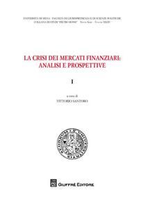 La crisi dei mercati finanziari. Analisi e prospettive. Vol. 1