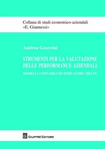 Libro Strumenti per la valutazione delle performance aziendali. Modelli contabili ed indicatori chiave Andrea Guerrini