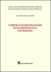 L' arbitro bancario finanziario tra funzioni di tutela e di vigilanza