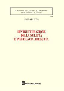 Libro Destrutturazione della nullità e inefficacia adeguata Angela La Spina