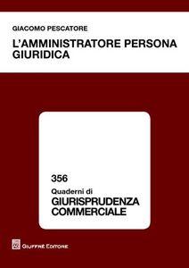 Foto Cover di L' amministratore persona giuridica, Libro di Giacomo Pescatore, edito da Giuffrè