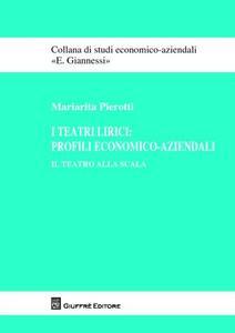 I teatri lirici. Profili economico-aziendali. Il Teatro alla Scala