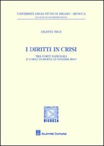 Foto Cover di I diritti in crisi. Tra Corti nazionali e Corte europea di Strasburgo, Libro di Diletta Tega, edito da Giuffrè