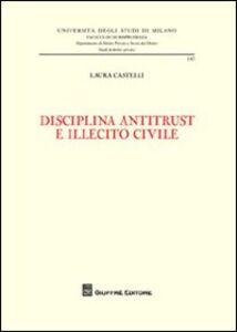 Libro Disciplina antitrust e illecito civile Laura Castelli