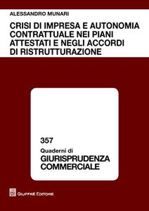 Foto Cover di Crisi di impresa e autonomia contrattuale nei piani attestati e negli accordi di ristrutturazione, Libro di Alessandro Munari, edito da Giuffrè