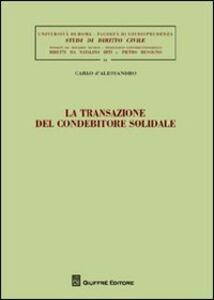 Foto Cover di La transazione del condebitore solidale, Libro di Carlo D'Alessandro, edito da Giuffrè