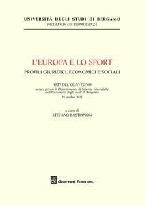 L' Europa e lo sport. Profili giuridici, economici e sociali. Atti del Convegno (Università di Bergamo, 28 ottobre 2011)