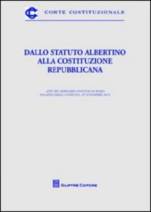 Libro Dallo Statuto Albertino alla Costituzione repubblicana. Atti del Seminario (Roma, 25 novembre 2011)