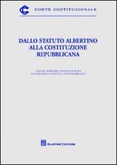 Dallo Statuto Albertino alla Costituzione repubblicana. Atti del Seminario (Roma, 25 novembre 2011)