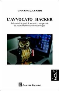 L' avvocato hacker. Informatica giuridica e uso consapevole (e responsabilie) delle tecnologie