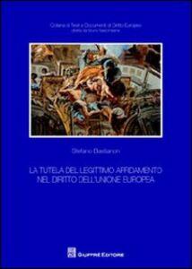 Libro La tutela del legittimo affidamento nel diritto dell'Unione Europea Stefano Bastianon