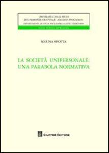 Libro La società unipersonale. Una parabola normativa Marina Spiotta