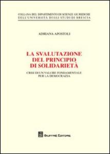 Libro La svalutazione del principio di solidarietà. Crisi di un valore fondamentale per la democrazia Adriana Apostoli
