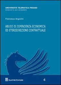 Foto Cover di Abuso di dipendenza economica ed eterodirezionale contrattuale, Libro di Francesca Angiolini, edito da Giuffrè