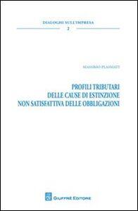 Libro Profili tributari delle cause di estinzione non satisfattiva delle obbligazioni Massimo Plasmati