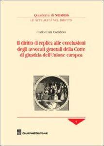 Libro Il diritto di replica alle conclusioni degli avvocati generali della corte di giustizia dell'Unione Europea Carlo Curti Gialdino