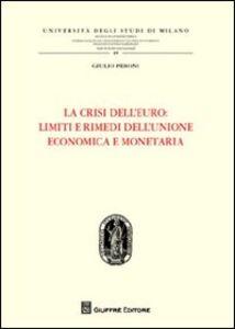 Foto Cover di La crisi dell'euro. Limiti e rimedi dell'Unione economica e monetaria, Libro di Giulio Peroni, edito da Giuffrè