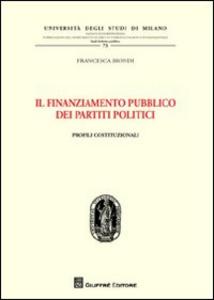 Libro Il finanziamento pubblico dei partiti politici. Profili costituzionali Francesca Biondi