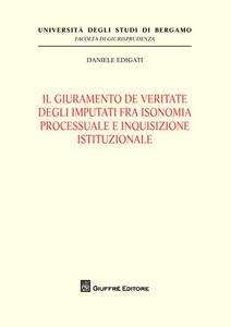 Il giuramento de veritate degli imputati fra isonomia processuale e inquisizione istituzionale