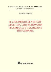 Libro Il giuramento de veritate degli imputati fra isonomia processuale e inquisizione istituzionale Daniele Edigati