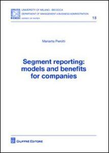 Libro Segment reporting. Models and benefits for companies Mariarita Pierotti