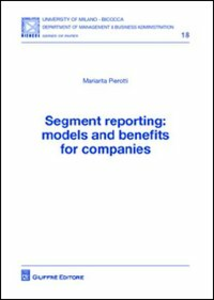 Libro Segment reporting. Models and benefits for companies Mariarita Pierotti