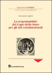 Foto Cover di La responsabilità del Capo dello Stato per gli atti extrafunzionali, Libro di Alessandro Gigliotti, edito da Giuffrè