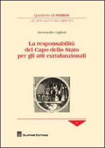 Libro La responsabilità del Capo dello Stato per gli atti extrafunzionali Alessandro Gigliotti