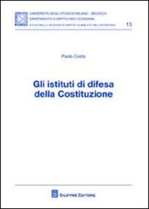 Libro Gli istituti di difesa della Costituzione Paolo Costa